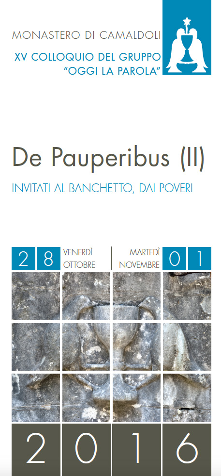 28.10 - 01.11.2016, CAMALDOLI: De Pauperibus (II) INVITATI AL BANCHETTO, DAI POVERI @ FORESTERIA del MONASTERO