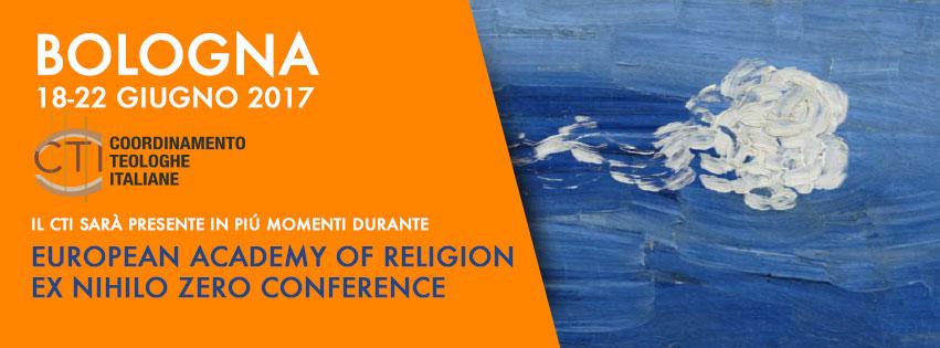 18-22.06.2017, BOLOGNA: EUROPEAN ACADEMY OF RELIGION EX NIHILO ZERO CONFERENCE